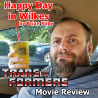 Happy Day in Wilkes – 038: Brian reviews the new Transformers movie