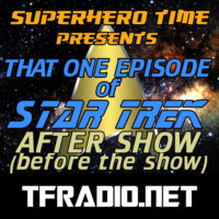 Superhero Time Presents: That One Episode of Star Trek: The After Show: Before The Show